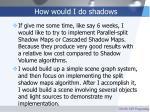 how would i do shadows