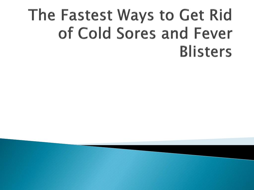 the fastest ways to get rid of cold sores and fever blisters l.