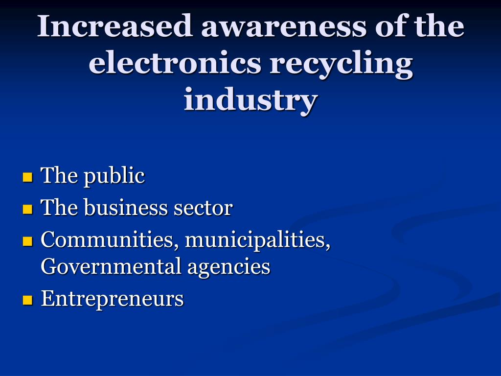 Increased awareness of the electronics recycling industry