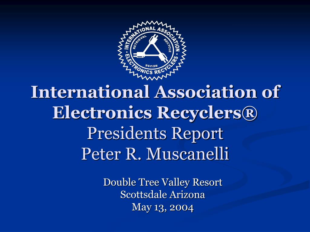 international association of electronics recyclers presidents report peter r muscanelli l.