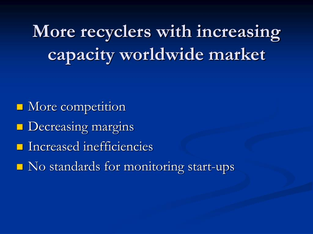 More recyclers with increasing capacity worldwide market