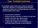 case profitable customers