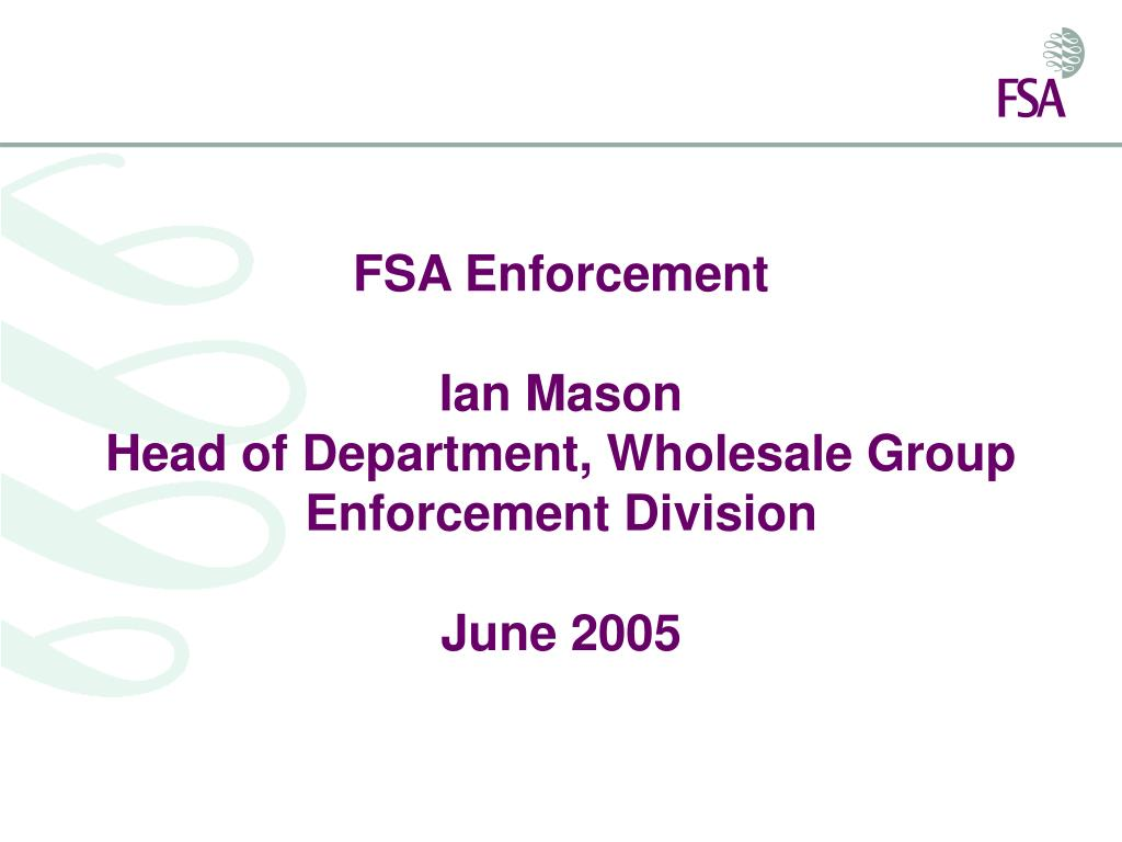 fsa enforcement ian mason head of department wholesale group enforcement division june 2005 l.