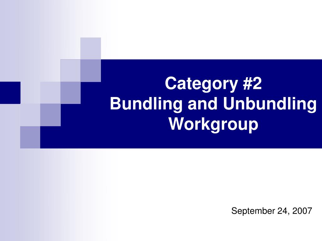 category 2 bundling and unbundling workgroup l.