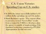 c s union victories spending cap on c s studies