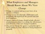 what employees and managers should know about we view change