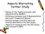 aspects warranting further study