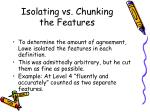 isolating vs chunking the features