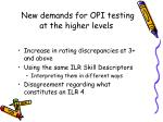 new demands for opi testing at the higher levels