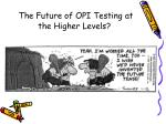 the future of opi testing at the higher levels