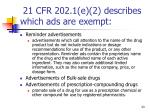 21 cfr 202 1 e 2 describes which ads are exempt