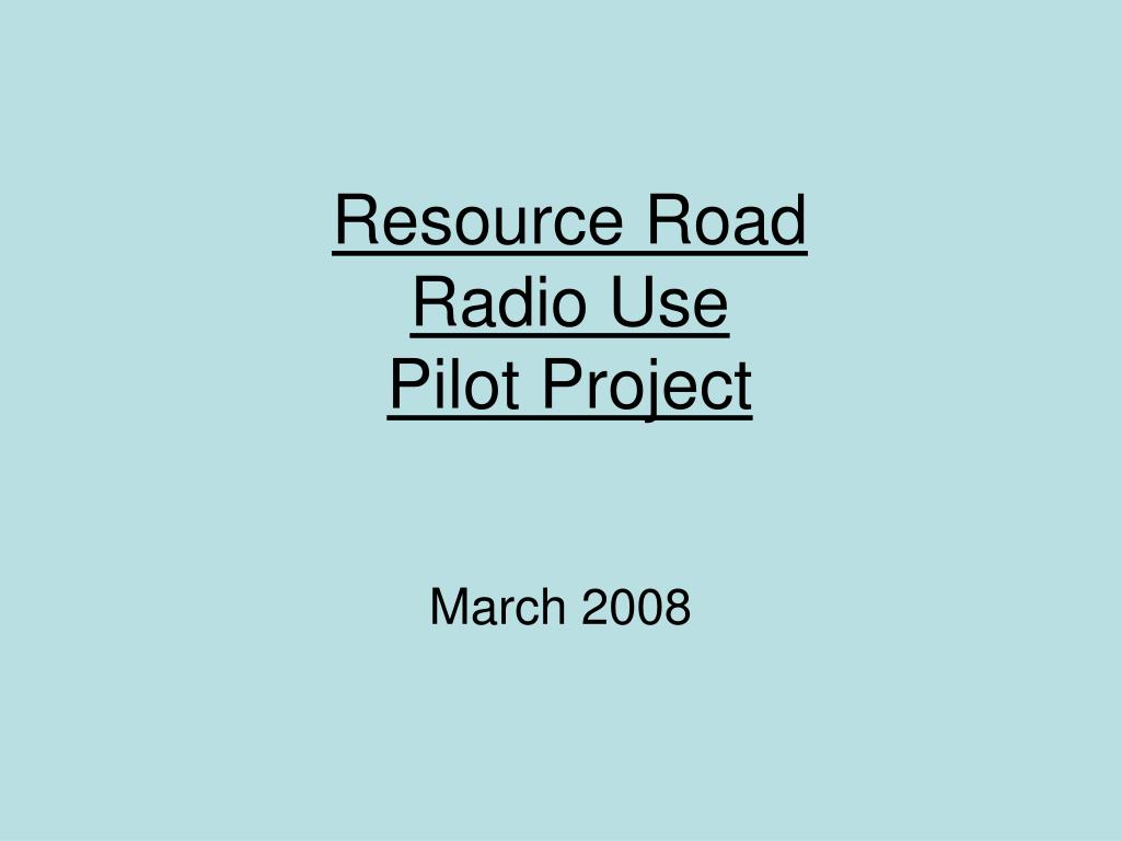 resource road radio use pilot project l.