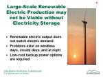 large scale renewable electric production may not be viable without electricity storage