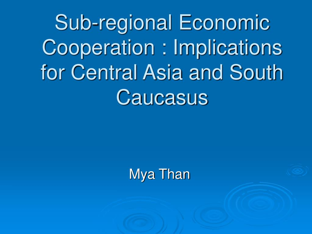 sub regional economic cooperation implications for central asia and south caucasus l.
