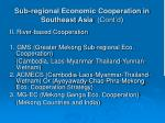 sub regional economic cooperation in southeast asia cont d