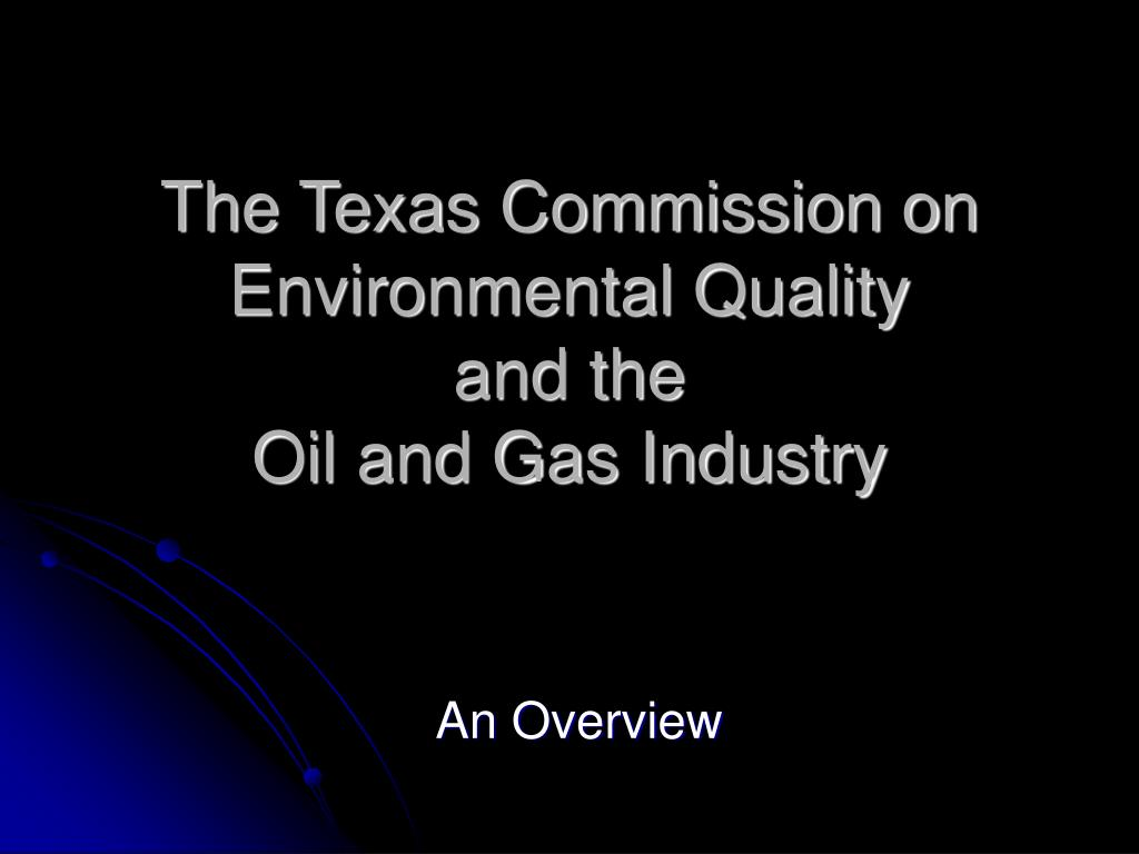 the texas commission on environmental quality and the oil and gas industry l.
