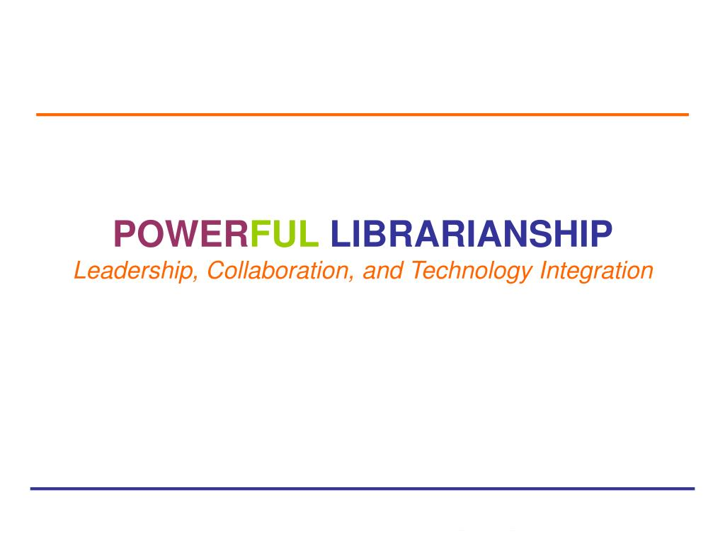power ful librarianship leadership collaboration and technology integration l.