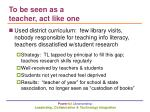 to be seen as a teacher act like one