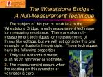 the wheatstone bridge a null measurement technique