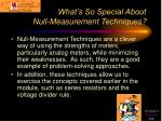 what s so special about null measurement techniques