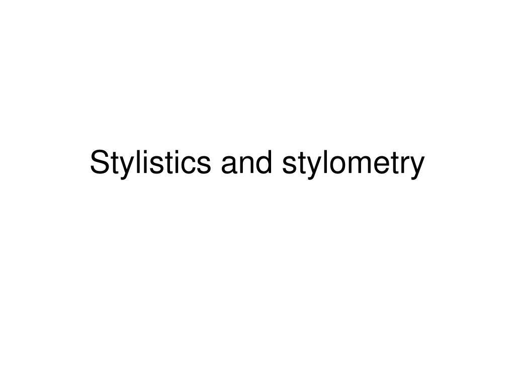 stylistics and stylometry l.