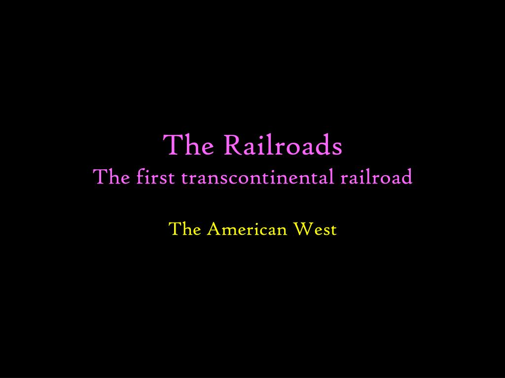 the railroads the first transcontinental railroad l.