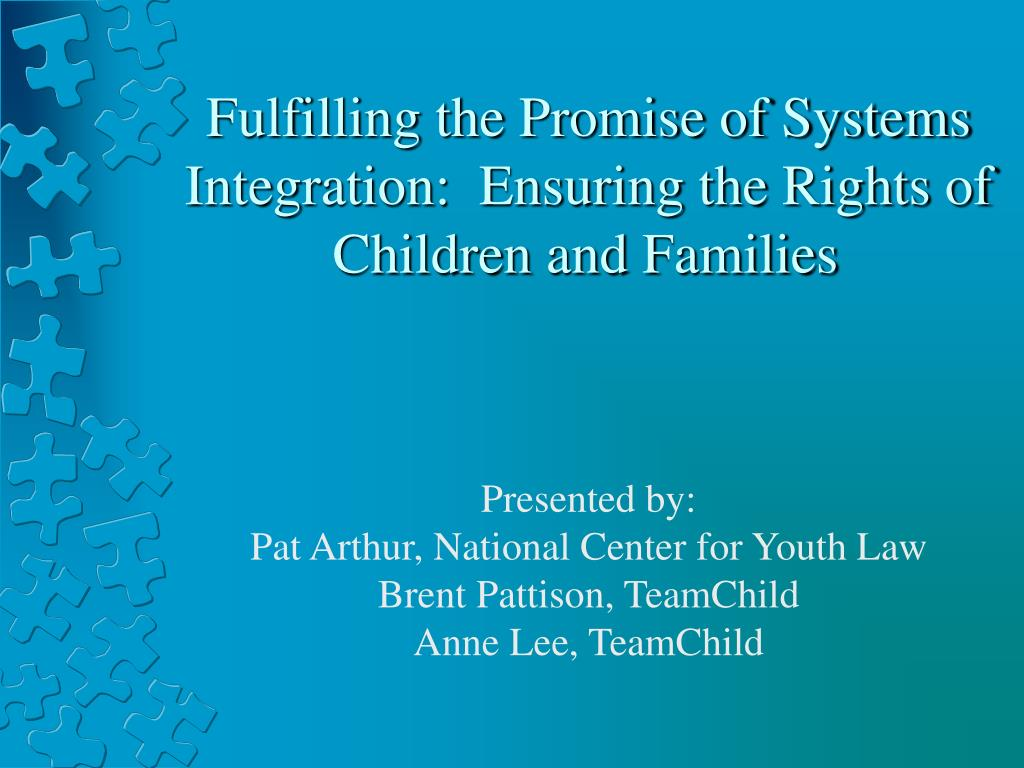 fulfilling the promise of systems integration ensuring the rights of children and families l.