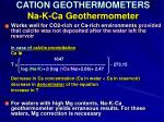 cation geothermometers na k ca geothermometer42