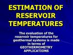 estimation of reservoir temperatures