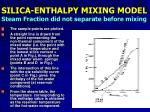 silica enthalpy mixing model steam fraction did not separate before mixing