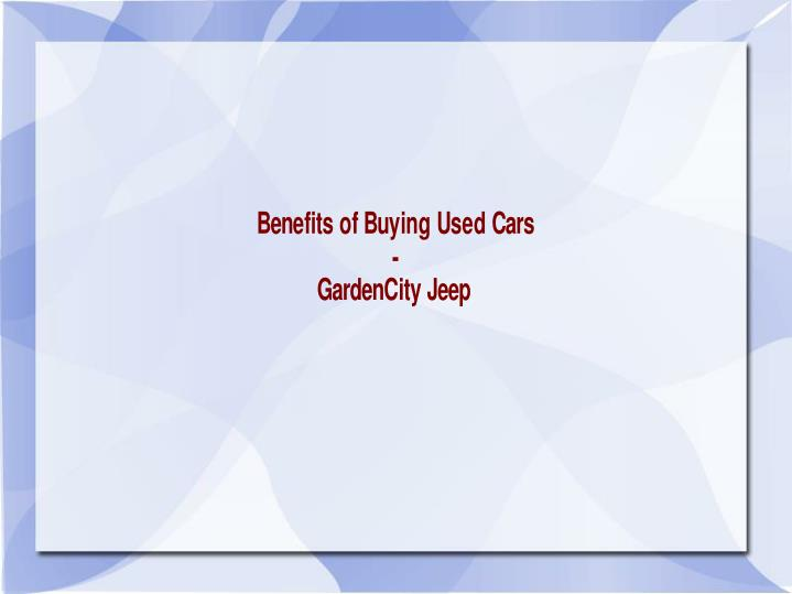 Benefits of buying used cars gardencity jeep