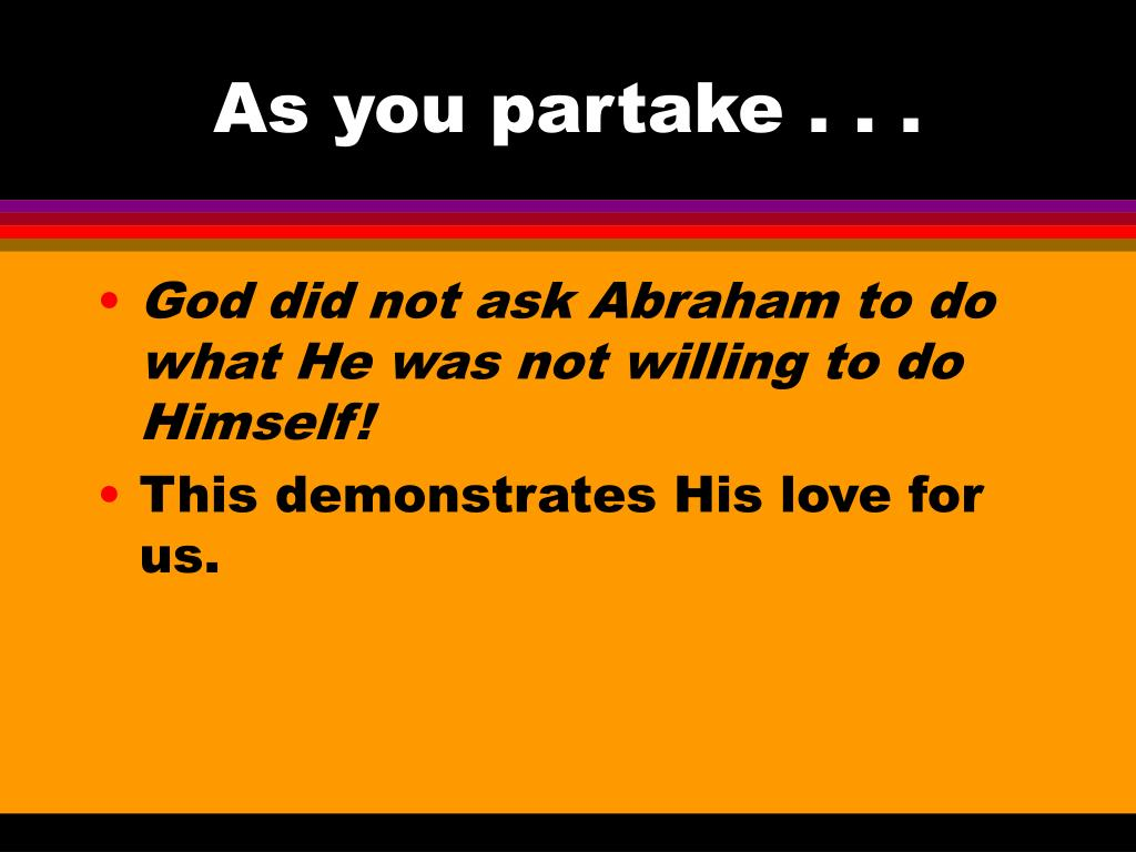 As you partake . . .