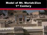 model of mt moriah zion 1 st century