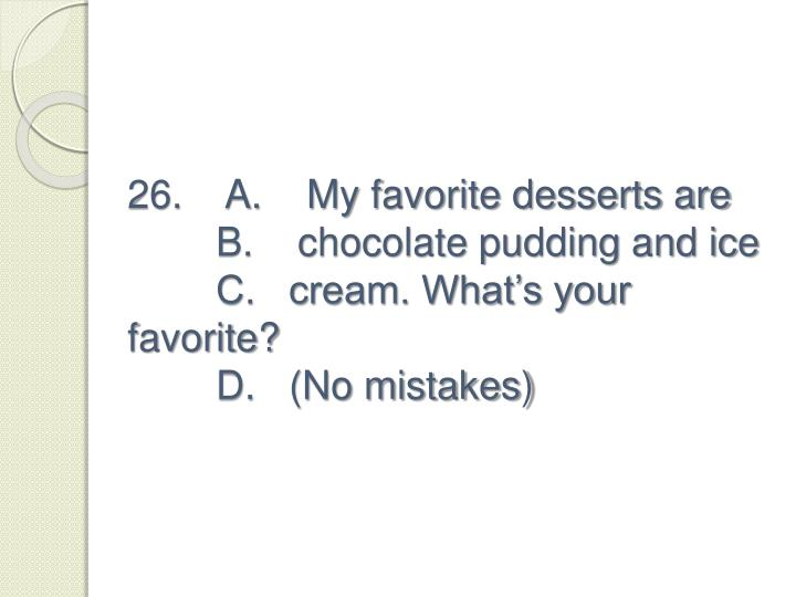 26.    A.    My favorite desserts are