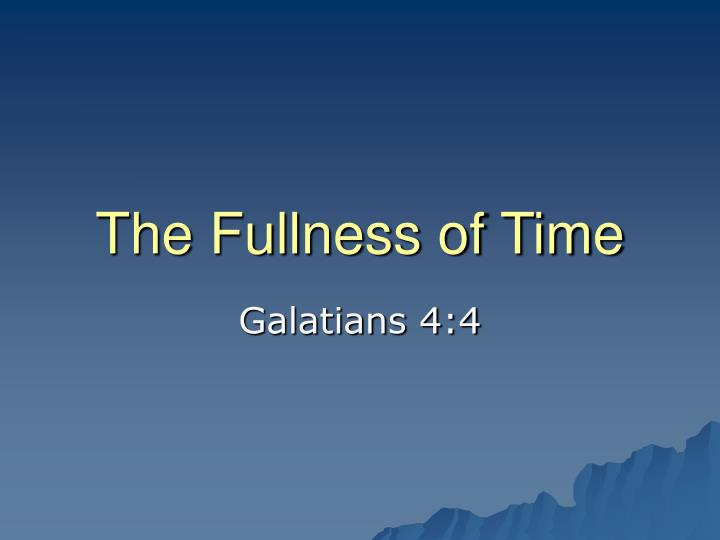 the fullness of time n.