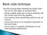 blank slide technique