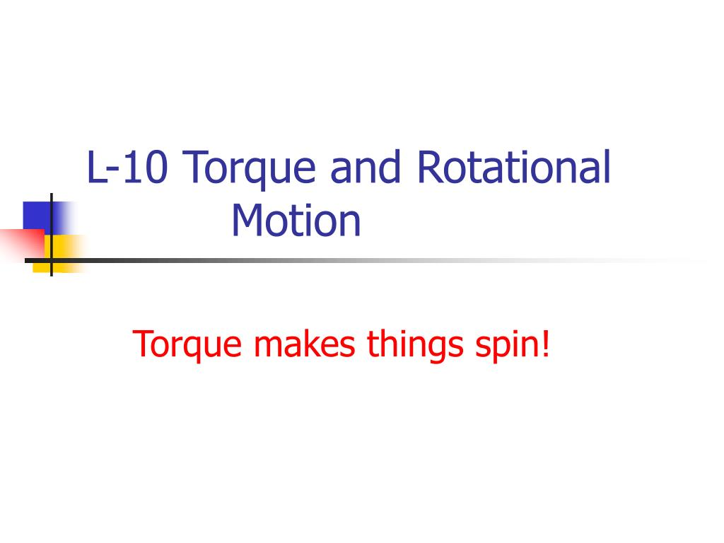 l 10 torque and rotational motion l.