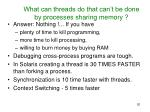 what can threads do that can t be done by processes sharing memory