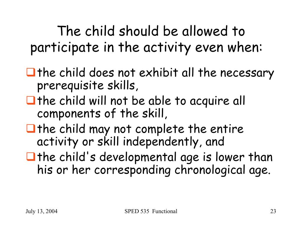 The child should be allowed to participate in the activity even when: