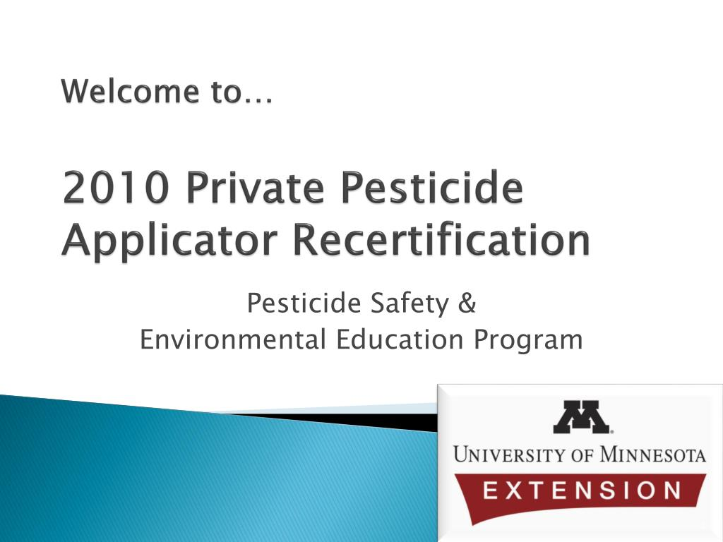 welcome to 2010 private pesticide applicator recertification l.