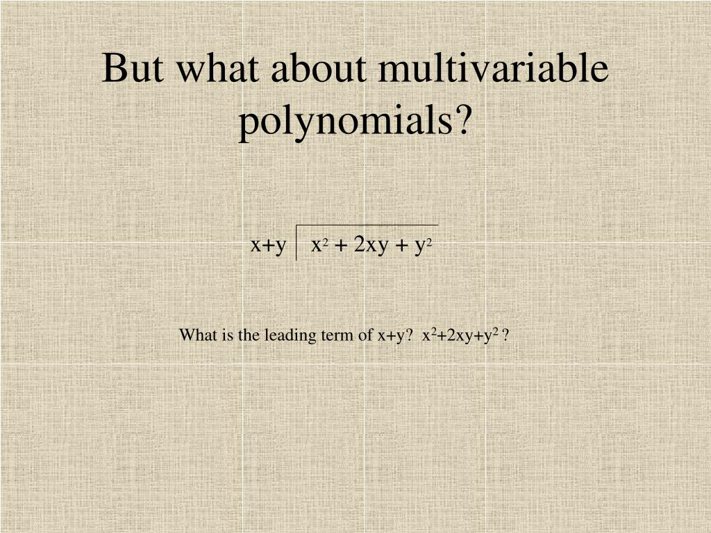 But what about multivariable polynomials?