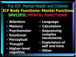 the icf mental health and children icf body functions mental functions specific mental functions
