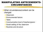 manipulating antecendents circumstances