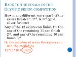 back to the finals in the olympic skiing competition