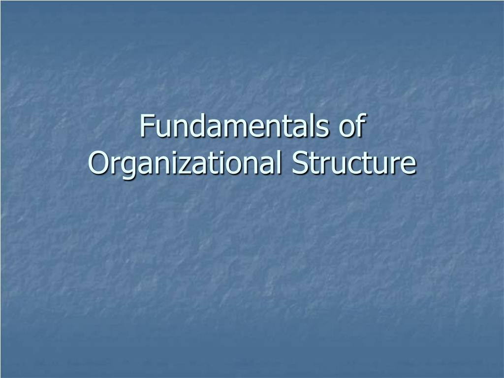 fundamentals of organizational structure l.