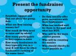 present the fundraiser opportunity
