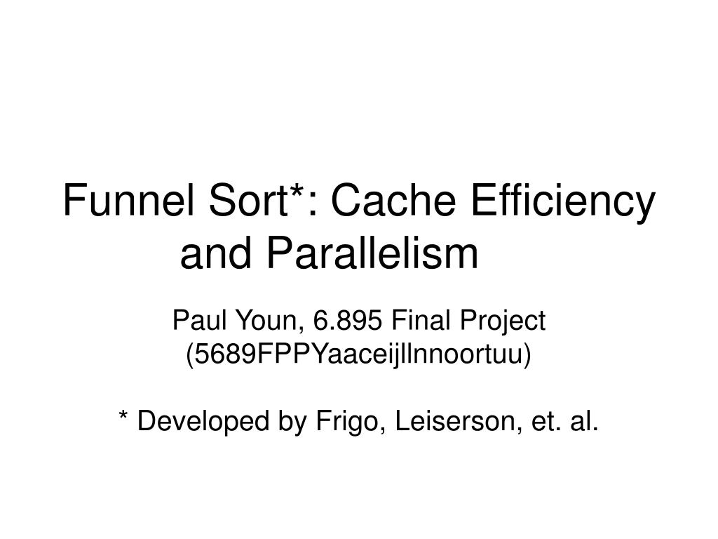 funnel sort cache efficiency and parallelism l.