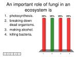 an important role of fungi in an ecosystem is