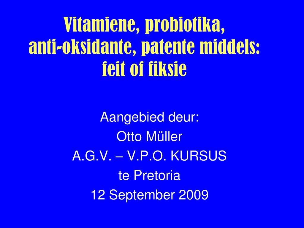 vitamiene probiotika anti oksidante patente middels feit of fiksie l.