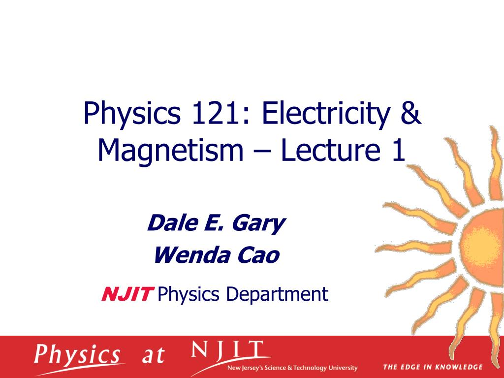 physics 121 electricity magnetism lecture 1 l.